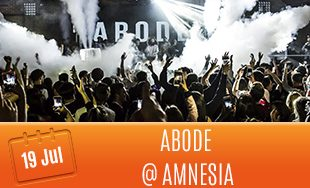 19th July: Abode @ Amnesia