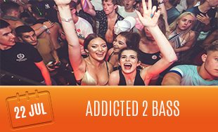 22nd July: Addicted 2 Bass
