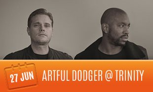 27th June: Artful Dodger Club Trinity