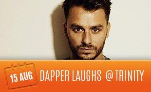 15th August: Dapper Laughs Club Trinity