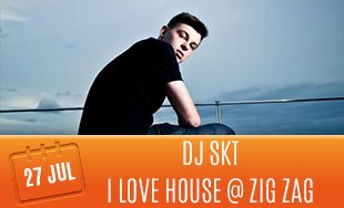 27th July: DJ SKT I Love House At Zig Zag