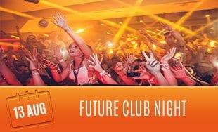 13th August: Future Club Night