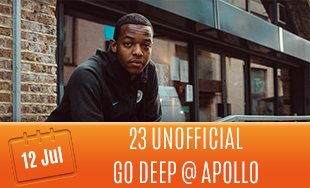12th July: 23 Unofficial at Go Deep at Apollo