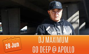 28th June: DJ Maximum at Go Deep at Apollo