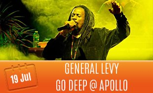 19th July: General Levy at Go Deep at Apollo