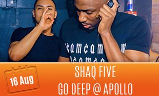 16th August: Shaq Five at Go Deep at Apollo