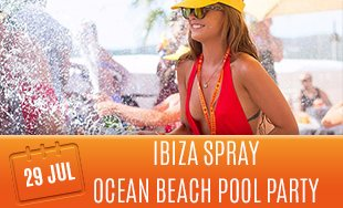 29th July: Ibiza spray ocean beach pool party