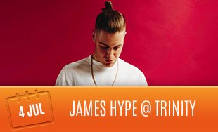4th July: James Hype Club Trinity