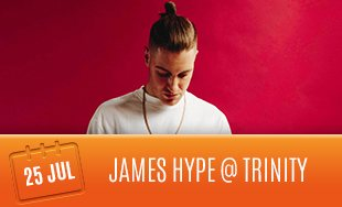 25th July: James Hype Club Trinity