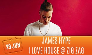 29nd June: James Hype I Love House At Zig Zag