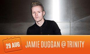 29th August: Jamie Duggan Club Trinity