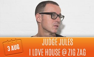 3rd August: Judge Jules I Love House At Zig Zag