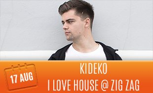 17th August: Kideko I Love House At Zig Zag