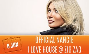 8th June: Official Nancie I Love House At Zig Zag