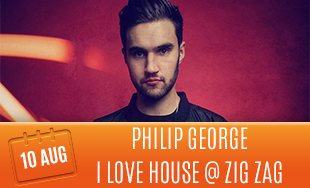 10th August: Philip George I Love House At Zig Zag