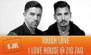 6th July: Tough Love I Love House At Zig Zag