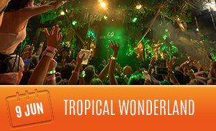 9th June: Tropical Wonderland