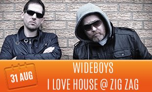 31st August: Wideboys I Love House At Zig Zag