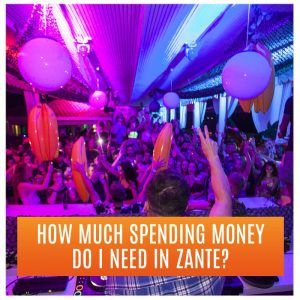 How much spending money do I need in Zante? DJ and Clubbing Scene